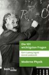 Die 101 wichtigsten Fragen - Moderne Physik