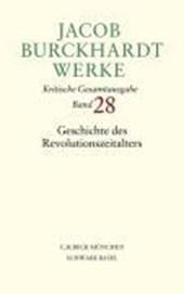 Jacob Burckhardt Werke  Bd. 28: Geschichte des Revolutionszeitalters