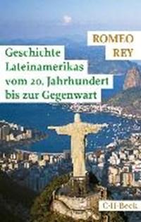 Geschichte Lateinamerikas vom 20. Jahrhundert bis zur Gegenwart | Romeo Rey |