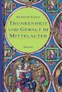 Trunkenheit und Gewalt im Mittelalter | Reinhold Kaiser |