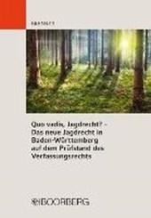 Quo vadis, Jagdrecht? - Das Jagdrecht und der Schutz der verfassungsrechtlichen Eigentumsgarantie