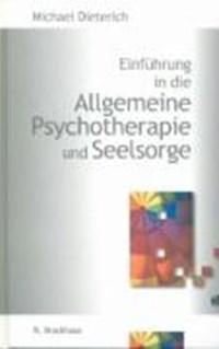 Einführung in die Allgemeine Psychotherapie und Seelsorge | Michael Dieterich |