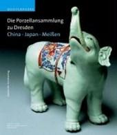 Die Porzellansammlung zu Dresden. Meißen - China - Japan