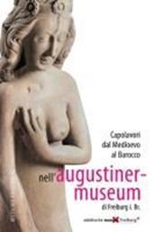 Capolavori dal Medioevo al Barocco nell?Augustinermuseum di Freiburg i. Br.