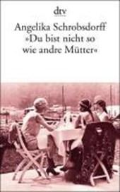 """""""Du bist nicht so wie andre Mütter"""""""