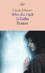 Who the Fuck Is Kafka | Doron, Lizzie ; Pressler, Mirjam |