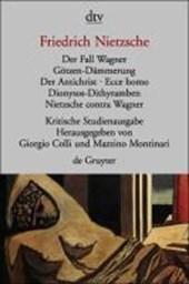 Das Fall Wagner. Götzen-Dämmerung. Der Antichrist. Ecce homo. Dionysos-Dithyramben. Nietzsche contra Wagner