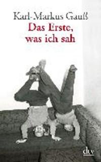 Gauß, K: Erste, was ich sah   Karl-Markus Gauß  