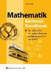 Mathematik für Fachverkäufer / Fachverkäuferinnen im Nahrungsmittelhandwerk. Bäckerei / Konditorei
