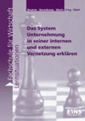 Das System Unternehmung in seiner internen und externen Vernetzung erklären. Arbeitsheft
