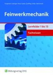 Feinwerkmechanik Fachwissen. Lernfelder 1 bis 13. Fachbuch