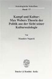 Kampf und Kultur: Max Webers Theorie der Politik aus der Sicht seiner Kultursoziologie