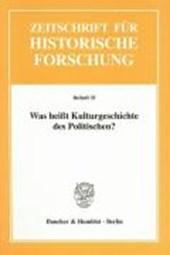 Was heisst Kulturgeschichte des Politischen?