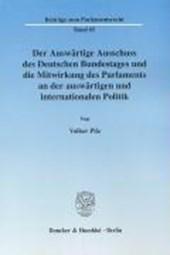 Der Auswärtige Ausschuss des Deutschen Bundestages und die Mitwirkung des Parlaments an der auswärtigen und internationalen Politik