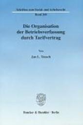 Die Organisation der Betriebsverfassung durch Tarifvertrag