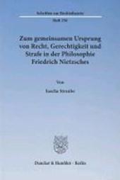 Zum gemeinsamen Ursprung von Recht, Gerechtigkeit und Strafe in der Philosophie Friedrich Nietzsches