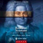 Balthasar Neumann ? Architekt der Ewigkeit
