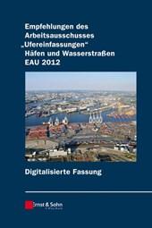 """Empfehlungen des Arbeitsausschusses               """"Ufereinfassungen"""" Hafen und Wasserstra?en EAU    2012 digitale Fassung"""