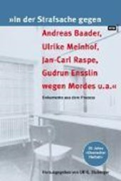 »In der Strafsache gegen Andreas Baader, Ulrike Meinhof, Jan-Carl Raspe, Gudrun Ensslin wegen Mordes u.a.«