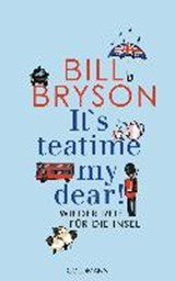 It's teatime, my dear! | Bill Bryson |