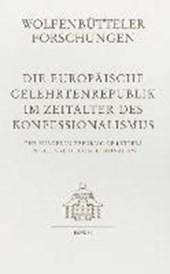 Die europäische Gelehrtenrepublik im Zeitalter des Konfessionalismus /The European Republic of Letters in the Age of Confessionalism