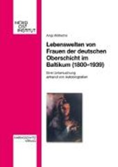 Lebenswelten von Frauen der deutschen Oberschicht im Baltikum (1800-1939)