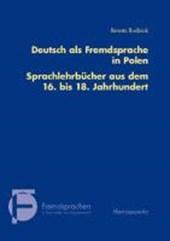Deutsch als Fremdsprache in Polen. Sprachlehrbücher aus dem 16. bis 18. Jahrhundert