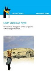 Seven Seasons at Asyut First Results of the Egyptian-German Cooperation in Archaeological Fieldwork