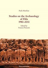 Studies on the Archaeology of Ebla 1980-2010 | Paolo Matthiae |