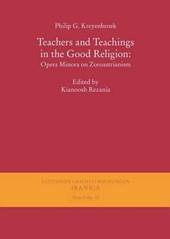 Teachers and Teachings in the Good Religion: Opera Minora on Zoroastrianism