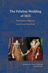 The Palatine Wedding of 1613: Protestant Alliance and Court Festival | auteur onbekend |