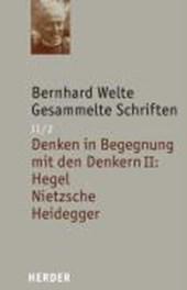 Gesammelte Schriften Band II/2. Denken in Begegnung mit den Denkern II: Hegel - Nietzsche - Heidegger