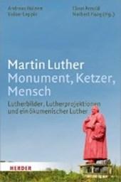 Martin Luther. Monument, Ketzer, Mensch