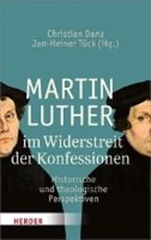 Martin Luther im Widerstreit der Konfessionen
