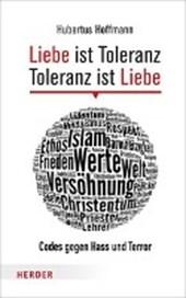 Liebe ist Toleranz - Toleranz ist Liebe