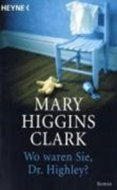 Wo waren Sie, Dr. Highley? | Mary Higgins Clark |