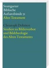 Studien zum Bilderverbot und Bildtheologie des Alten Testament