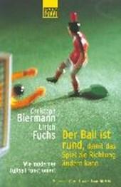 Der Ball ist rund, damit das Spiel die Richtung ändern kann