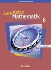 Lernstufen Mathematik 6. Hauptschule Bayern. Neue Ausgabe