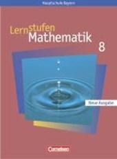Lernstufen Mathematik 8. Schülerbuch. Hauptschule Bayern. Neue Ausgabe