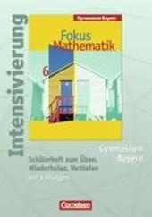 Fokus Mathematik 6. Schuljahr. Schülerheft Gymnasium Bayern. Intensivierung