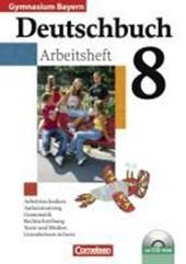 Deutschbuch 8. Jahrgangsstufe. Arbeitsheft mit Lösungen und CD-ROM. Gymnasium Bayern