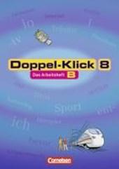 Doppel-Klick - Allgemeine Ausgabe, Nord, Nordrhein-Westfalen. 8. Schuljahr. Arbeitsheft B mit Lösungen
