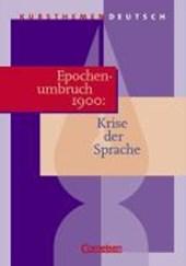 Kursthemen Deutsch. Epochenumbruch 1900: Krise der Sprache. Schülerband
