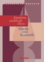 Kursthemen Deutsch. Epochenumbruch 1800: Klassik und Romantik. Schülerband