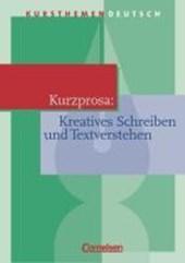 Kursthemen Deutsch. Kurzprosa. Kreatives Schreiben und Textverstehen. Schülerband