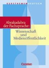 Kursthemen Deutsch. Abrakadabra der Fachsprache: Wissenschaft und Medienöffentlichkeit. Schülerband