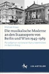 Die musikalische Moderne an den Staatsopern von Berlin und Wien 1945-1989