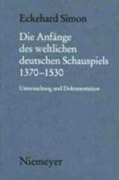 Die Anfänge des weltlichen deutschen Schauspiels 1370-1530