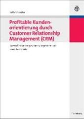 Profitable Kundenorientierung durch Customer Relationship Management (CRM)